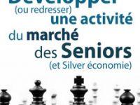 Guide : développer (redresser) une activité du marché des Seniors