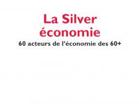 La Silver économie, 60 acteurs de l'économie des 60 plus