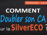 Comment doubler votre Chiffre d'Affaires sur la Silver Eco ? le 24/09/2019